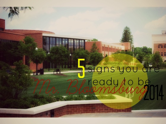 5 Signs You Are Ready To Be Mr Bloomsburg 2014 Bunow Bloomsburg