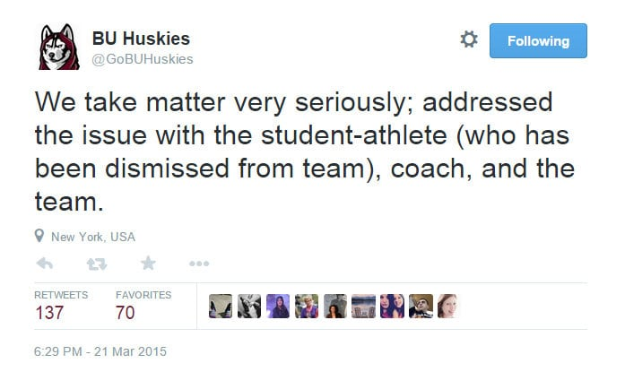 BU Huskies on Twitter We take matter very seriously; addressed the issue with the student-athlete (who has been dismissed from team), coach, and the team. - Google Chrome 3222015 35457 PM