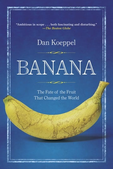 Dan Koeppel's Banana: The Fate of the Fruit That Changed the World